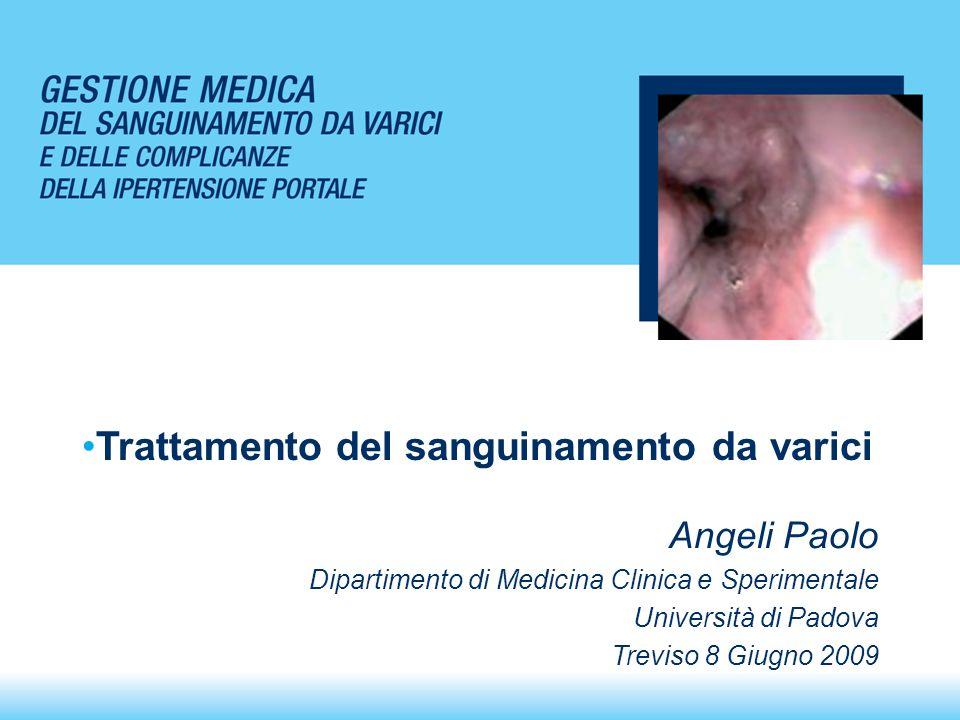 Angeli Paolo Dipartimento di Medicina Clinica e Sperimentale Università di Padova Treviso 8 Giugno 2009 Trattamento del sanguinamento da varici