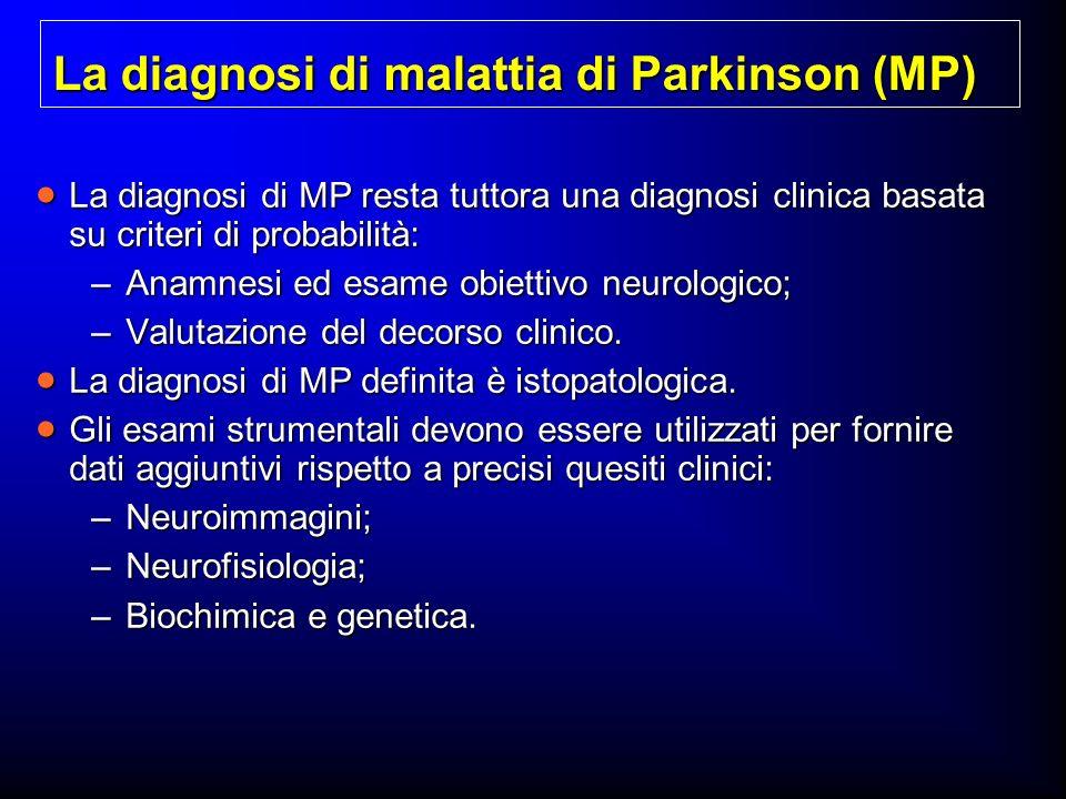 La diagnosi di malattia di Parkinson (MP) La diagnosi di MP resta tuttora una diagnosi clinica basata su criteri di probabilità: La diagnosi di MP res