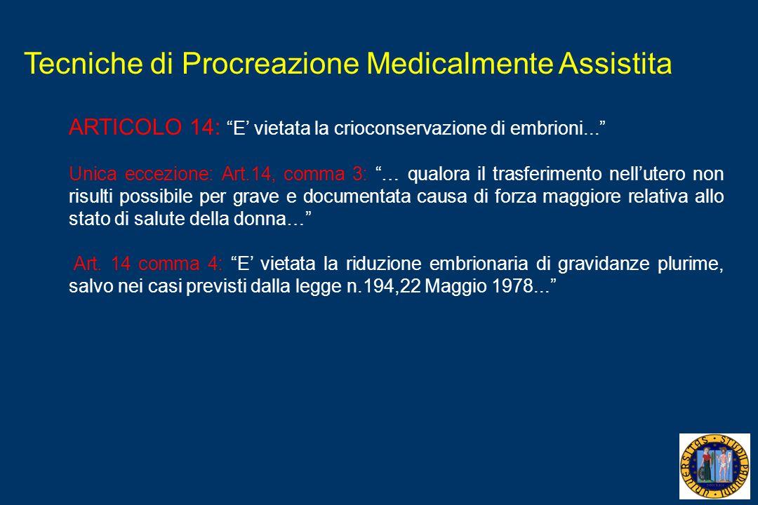 Tecniche di Procreazione Medicalmente Assistita ARTICOLO 14: E vietata la crioconservazione di embrioni... Unica eccezione: Art.14, comma 3: … qualora