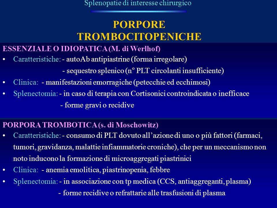 PORPORE TROMBOCITOPENICHE Splenopatie di interesse chirurgico ESSENZIALE O IDIOPATICA (M. di Werlhof) Caratteristiche: - autoAb antipiastrine (forma i