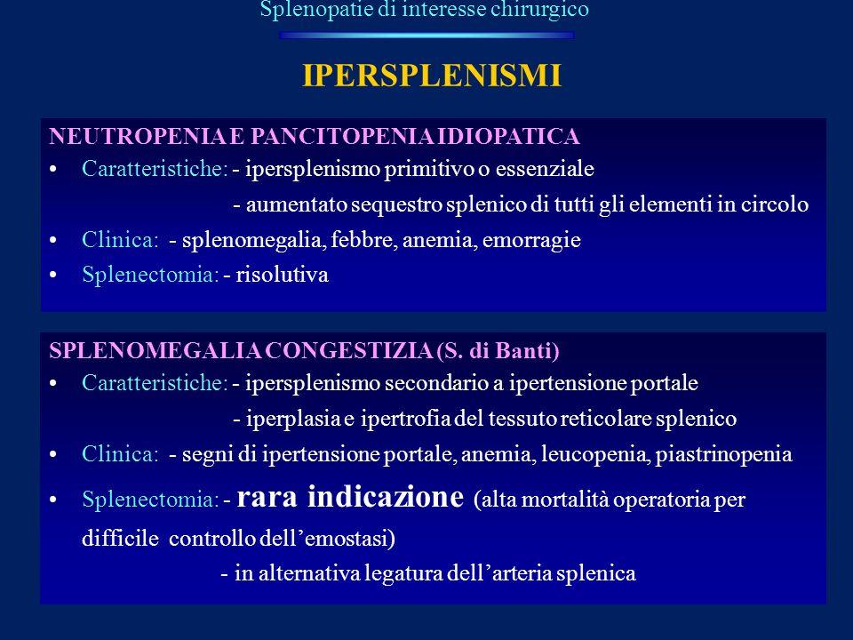 IPERSPLENISMI Splenopatie di interesse chirurgico NEUTROPENIA E PANCITOPENIA IDIOPATICA Caratteristiche: - ipersplenismo primitivo o essenziale - aume