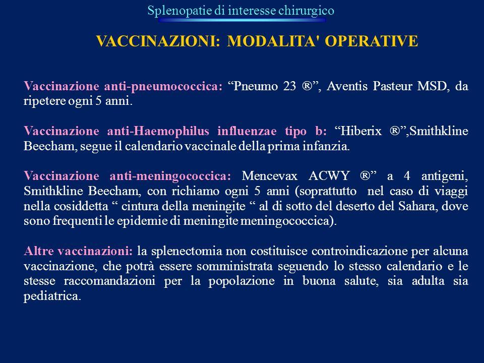 Splenopatie di interesse chirurgico VACCINAZIONI: MODALITA' OPERATIVE Vaccinazione anti-pneumococcica: Pneumo 23 ®, Aventis Pasteur MSD, da ripetere o