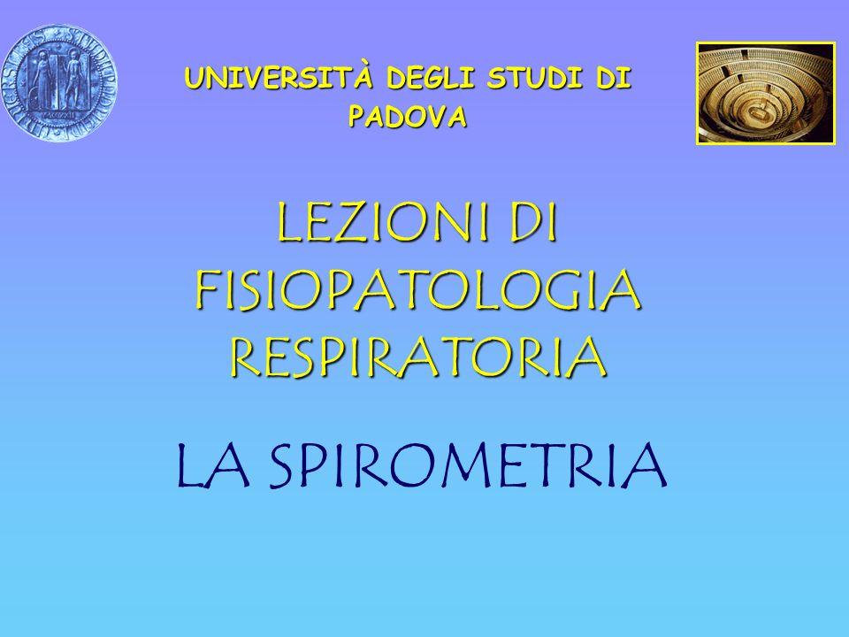 LEZIONI DI FISIOPATOLOGIA RESPIRATORIA LA SPIROMETRIA UNIVERSITÀ DEGLI STUDI DI PADOVA
