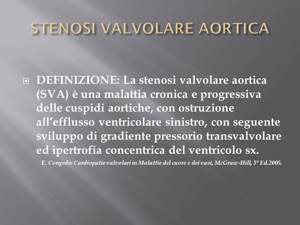 DEFINIZIONE: La stenosi valvolare aortica (SVA) è una malattia cronica e progressiva delle cuspidi aortiche, con ostruzione allefflusso ventricolare s
