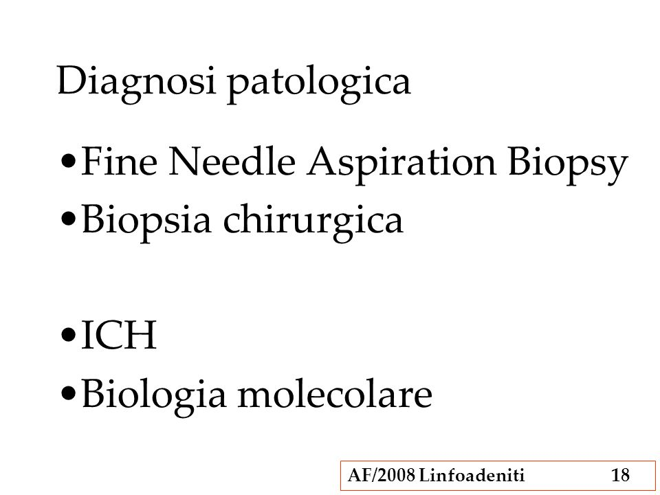 AF/2008 Linfoadeniti18 Diagnosi patologica Fine Needle Aspiration Biopsy Biopsia chirurgica ICH Biologia molecolare