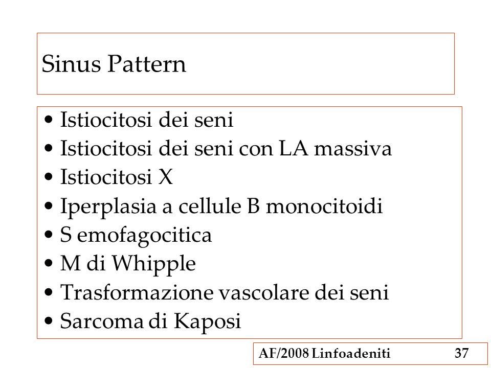 AF/2008 Linfoadeniti37 Sinus Pattern Istiocitosi dei seni Istiocitosi dei seni con LA massiva Istiocitosi X Iperplasia a cellule B monocitoidi S emofa