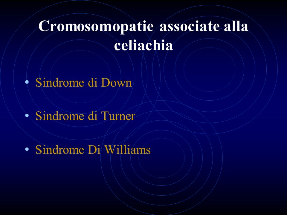 Cromosomopatie associate alla celiachia Sindrome di Down Sindrome di Turner Sindrome Di Williams