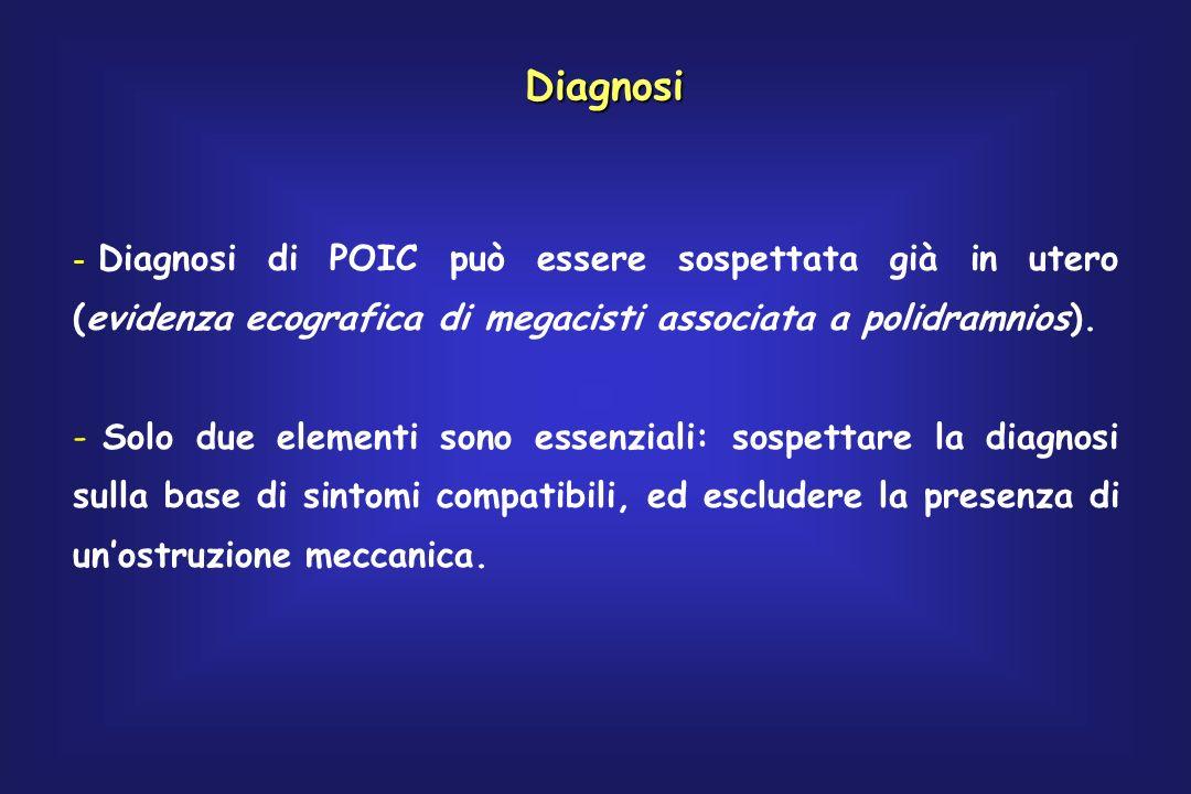 Diagnosi - Diagnosi di POIC può essere sospettata già in utero (evidenza ecografica di megacisti associata a polidramnios). - Solo due elementi sono e