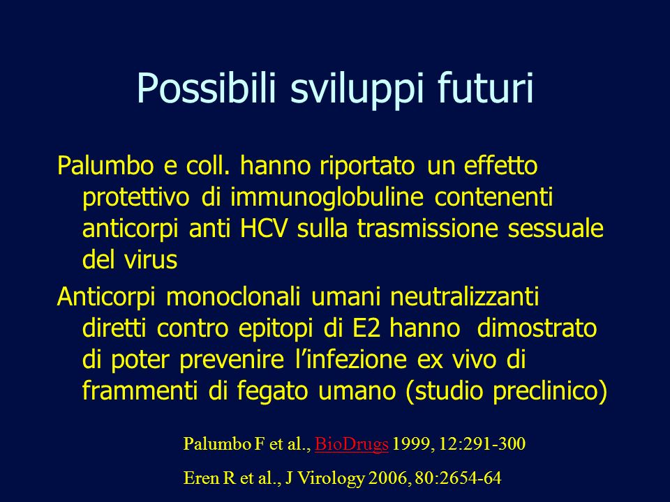 Possibili sviluppi futuri Palumbo e coll. hanno riportato un effetto protettivo di immunoglobuline contenenti anticorpi anti HCV sulla trasmissione se
