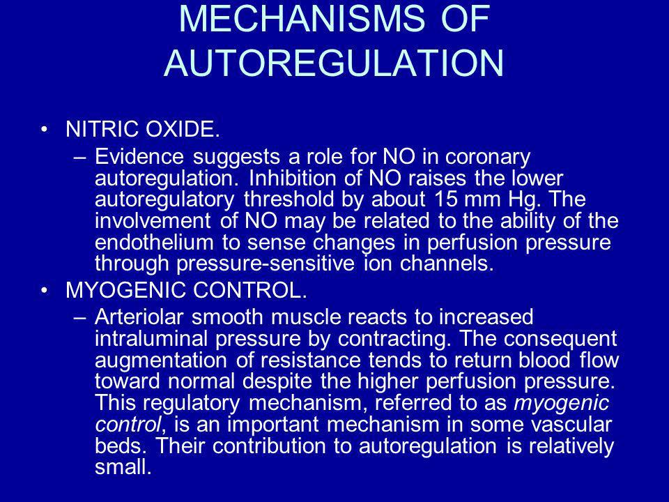 MECHANISMS OF AUTOREGULATION NITRIC OXIDE. –Evidence suggests a role for NO in coronary autoregulation. Inhibition of NO raises the lower autoregulato