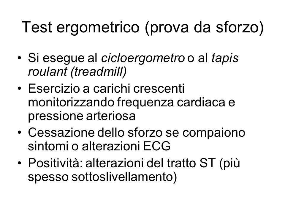 Test ergometrico (prova da sforzo) Si esegue al cicloergometro o al tapis roulant (treadmill) Esercizio a carichi crescenti monitorizzando frequenza c