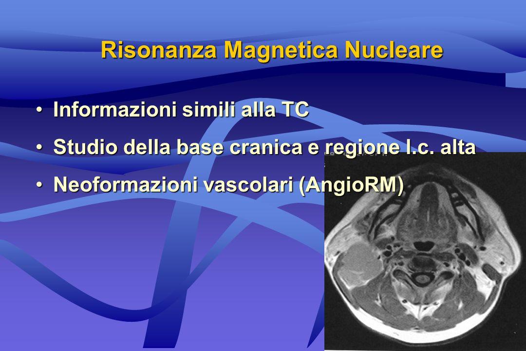 Risonanza Magnetica Nucleare Informazioni simili alla TCInformazioni simili alla TC Studio della base cranica e regione l.c. altaStudio della base cra