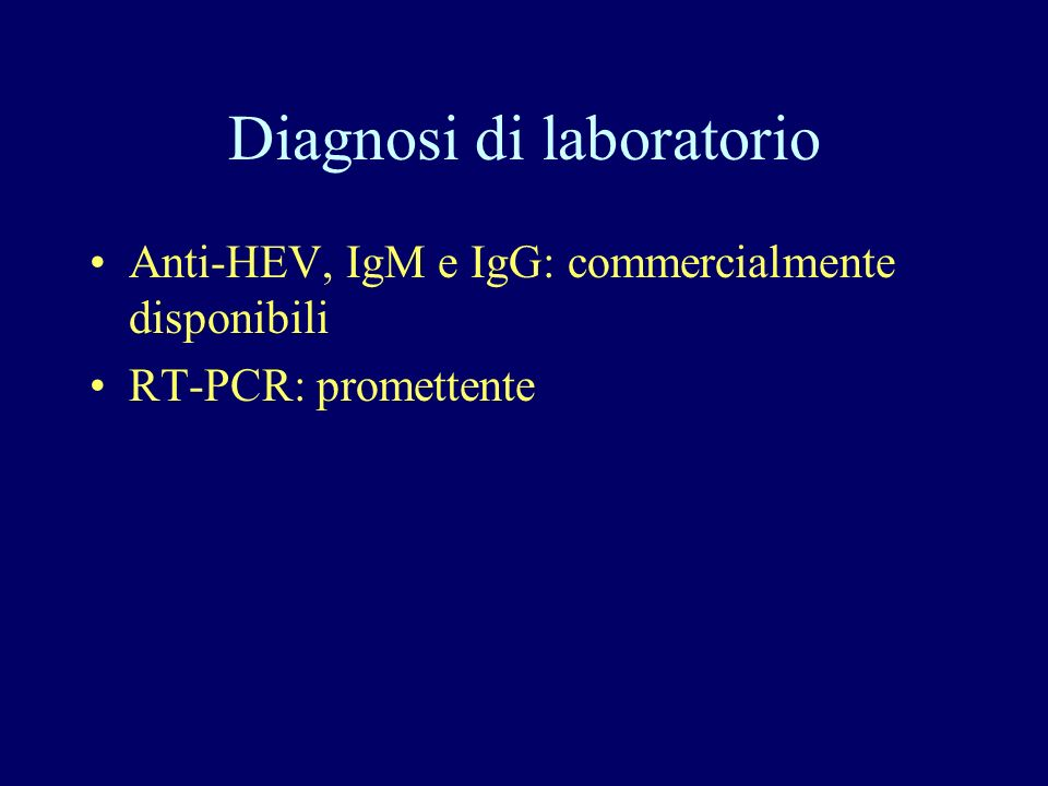 Diagnosi di laboratorio Anti-HEV, IgM e IgG: commercialmente disponibili RT-PCR: promettente