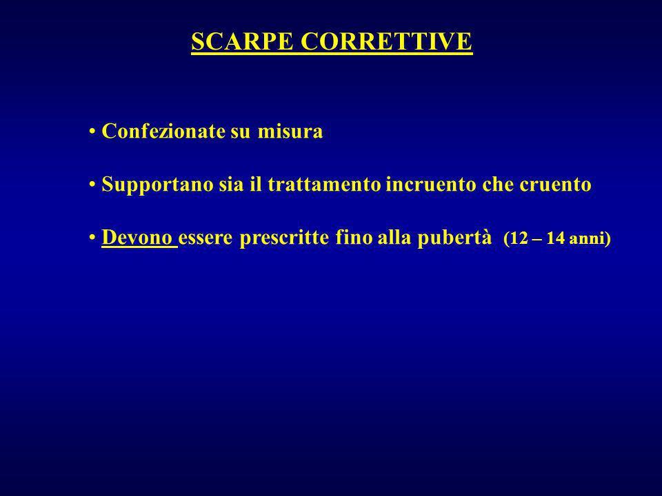 SCARPE CORRETTIVE Confezionate su misura Supportano sia il trattamento incruento che cruento Devono essere prescritte fino alla pubertà (12 – 14 anni)