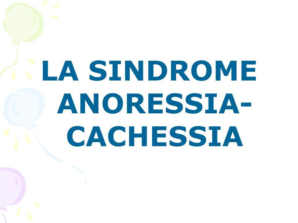 LA SINDROME ANORESSIA- CACHESSIA