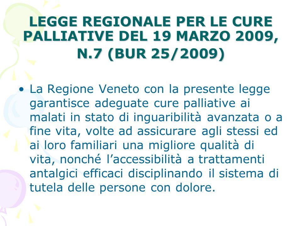 LEGGE REGIONALE PER LE CURE PALLIATIVE DEL 19 MARZO 2009, N.7 (BUR 25/2009) La Regione Veneto con la presente legge garantisce adeguate cure palliativ