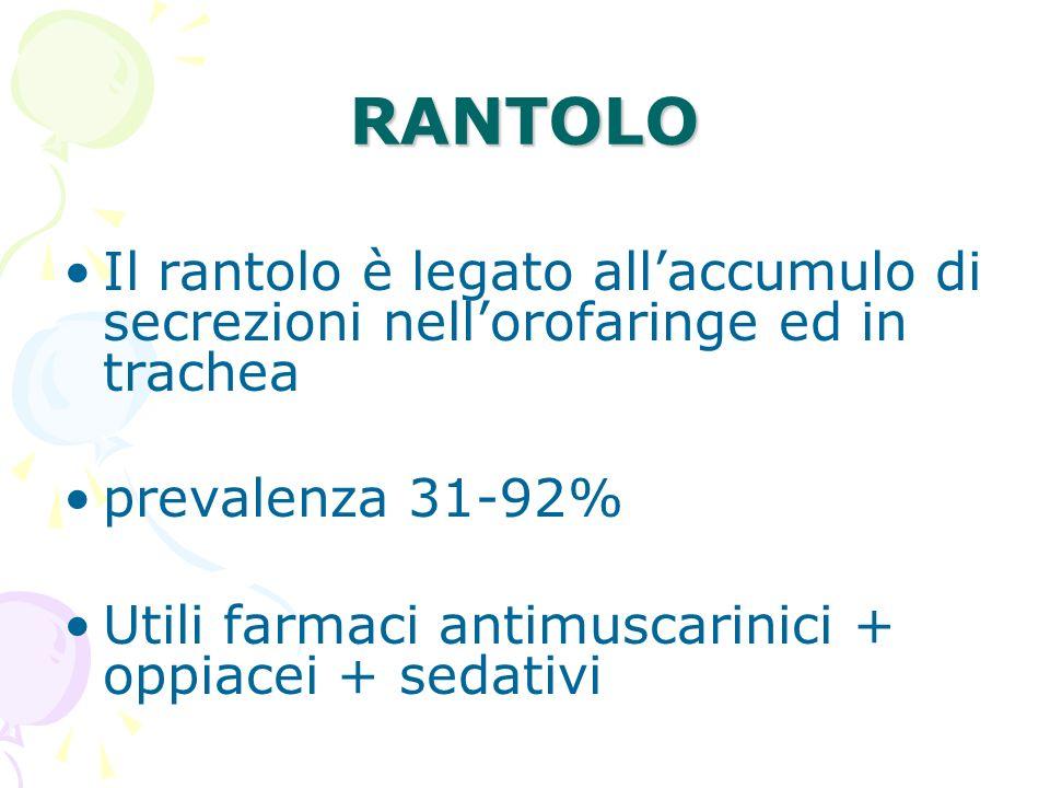 RANTOLO Il rantolo è legato allaccumulo di secrezioni nellorofaringe ed in trachea prevalenza 31-92% Utili farmaci antimuscarinici + oppiacei + sedati