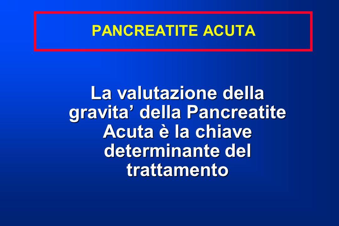 PANCREATITE ACUTA La valutazione della gravita della Pancreatite Acuta è la chiave determinante del trattamento