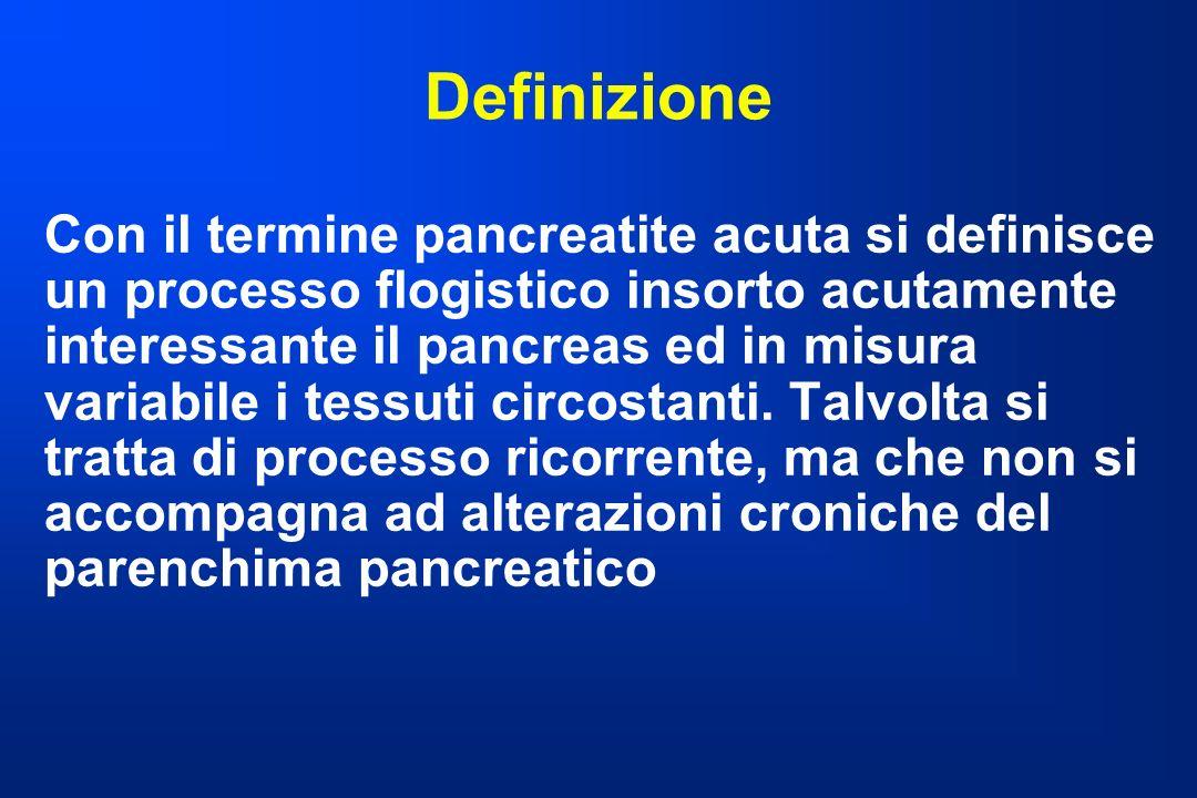 Definizione Con il termine pancreatite acuta si definisce un processo flogistico insorto acutamente interessante il pancreas ed in misura variabile i