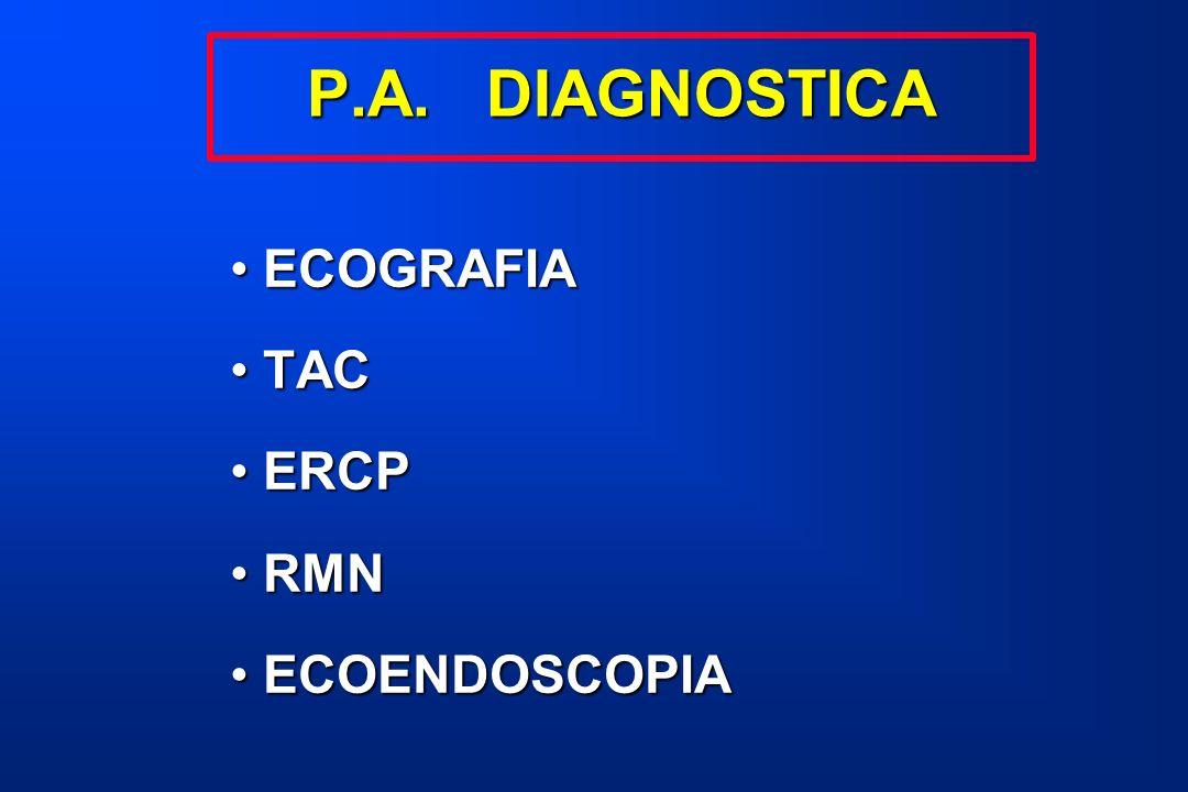 ECOGRAFIAECOGRAFIA TACTAC ERCPERCP RMNRMN ECOENDOSCOPIAECOENDOSCOPIA P.A. DIAGNOSTICA