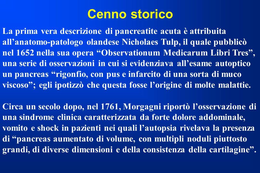 Cenno storico La prima vera descrizione di pancreatite acuta è attribuita allanatomo-patologo olandese Nicholaes Tulp, il quale pubblicò nel 1652 nell