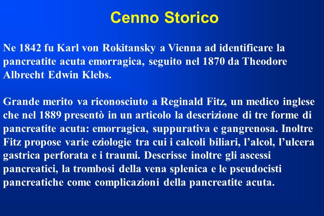 Cenno Storico Ne 1842 fu Karl von Rokitansky a Vienna ad identificare la pancreatite acuta emorragica, seguito nel 1870 da Theodore Albrecht Edwin Kle