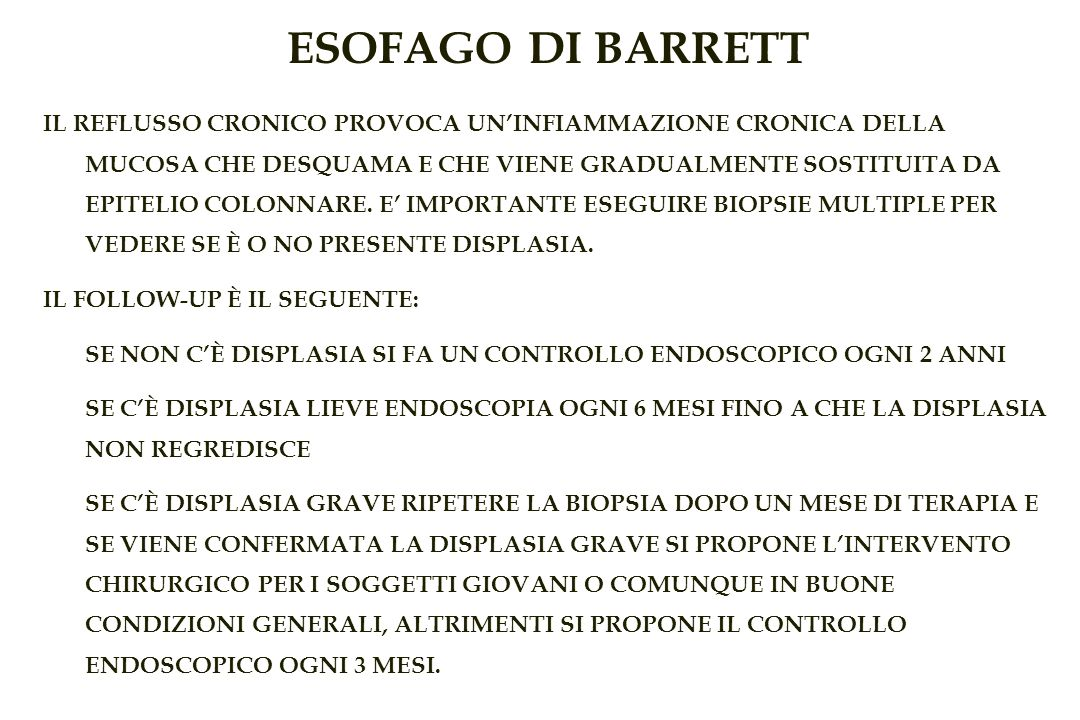 ESOFAGO DI BARRETT IL REFLUSSO CRONICO PROVOCA UNINFIAMMAZIONE CRONICA DELLA MUCOSA CHE DESQUAMA E CHE VIENE GRADUALMENTE SOSTITUITA DA EPITELIO COLONNARE.