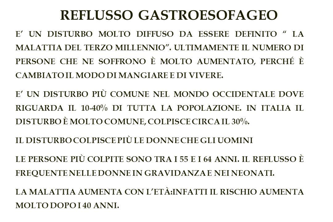 REFLUSSO GASTROESOFAGEO E UN DISTURBO MOLTO DIFFUSO DA ESSERE DEFINITO LA MALATTIA DEL TERZO MILLENNIO.