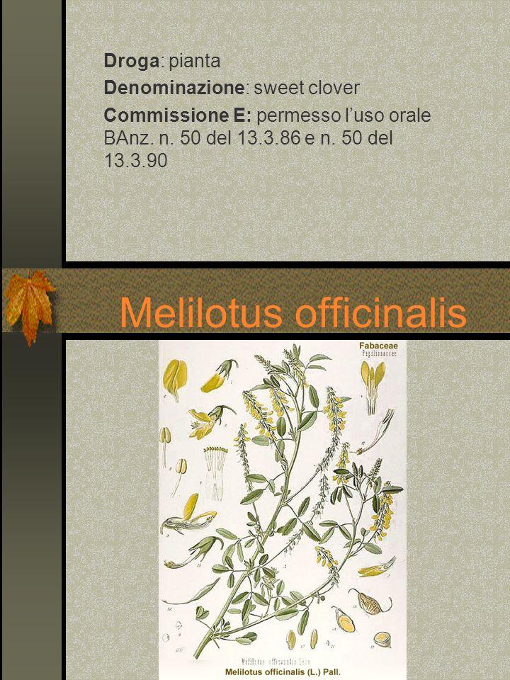 Melilotus officinalis Droga: pianta Denominazione: sweet clover Commissione E: permesso luso orale BAnz. n. 50 del 13.3.86 e n. 50 del 13.3.90