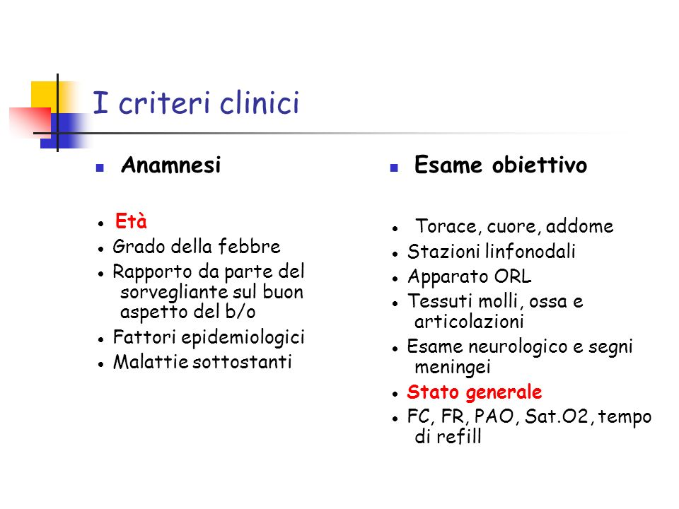 I criteri clinici Anamnesi Età Grado della febbre Rapporto da parte del sorvegliante sul buon aspetto del b/o Fattori epidemiologici Malattie sottosta