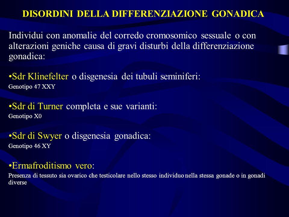 Individui con anomalie del corredo cromosomico sessuale o con alterazioni geniche causa di gravi disturbi della differenziazione gonadica: Sdr Klinefe