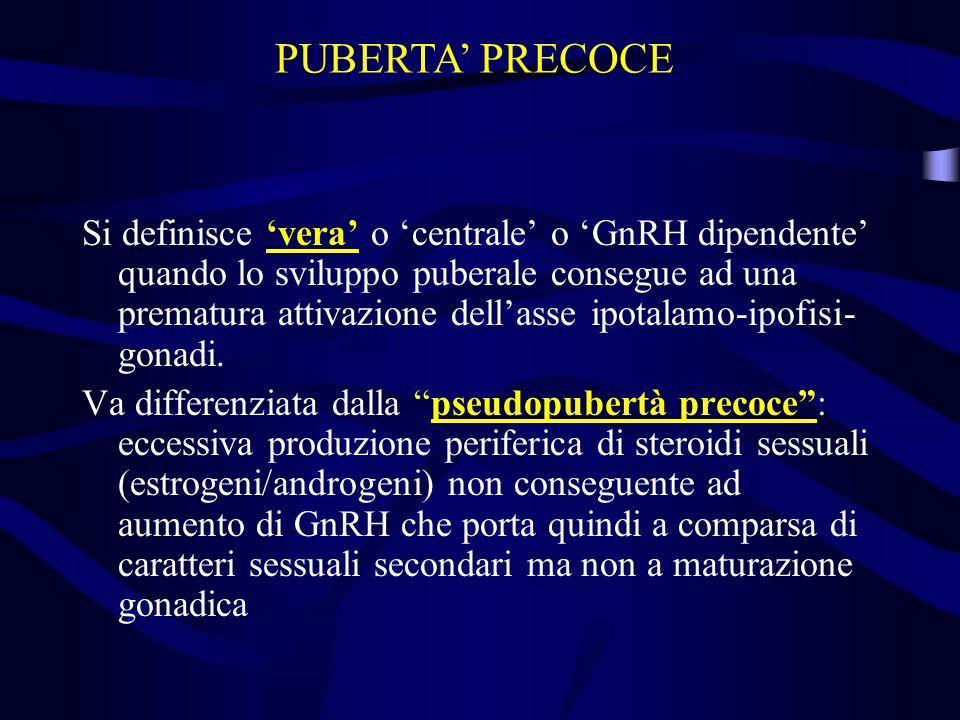 Si definisce vera o centrale o GnRH dipendente quando lo sviluppo puberale consegue ad una prematura attivazione dellasse ipotalamo-ipofisi- gonadi. V