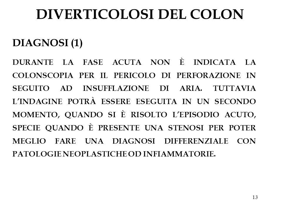 13 DIVERTICOLOSI DEL COLON DIAGNOSI (1) DURANTE LA FASE ACUTA NON È INDICATA LA COLONSCOPIA PER IL PERICOLO DI PERFORAZIONE IN SEGUITO AD INSUFFLAZION