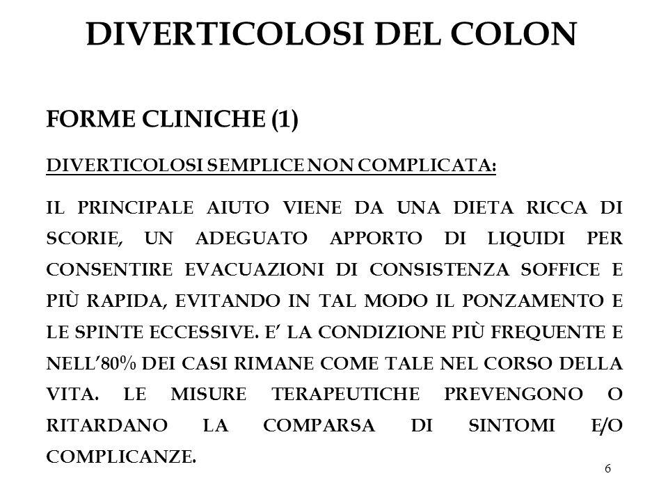 6 DIVERTICOLOSI DEL COLON FORME CLINICHE (1) DIVERTICOLOSI SEMPLICE NON COMPLICATA: IL PRINCIPALE AIUTO VIENE DA UNA DIETA RICCA DI SCORIE, UN ADEGUAT