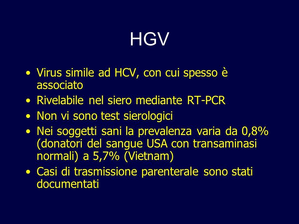 HGV Virus simile ad HCV, con cui spesso è associato Rivelabile nel siero mediante RT-PCR Non vi sono test sierologici Nei soggetti sani la prevalenza