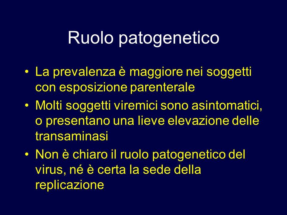 Ruolo patogenetico La prevalenza è maggiore nei soggetti con esposizione parenterale Molti soggetti viremici sono asintomatici, o presentano una lieve