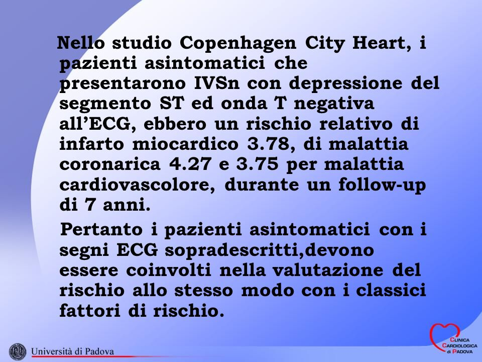 Nello studio Copenhagen City Heart, i pazienti asintomatici che presentarono IVSn con depressione del segmento ST ed onda T negativa allECG, ebbero un