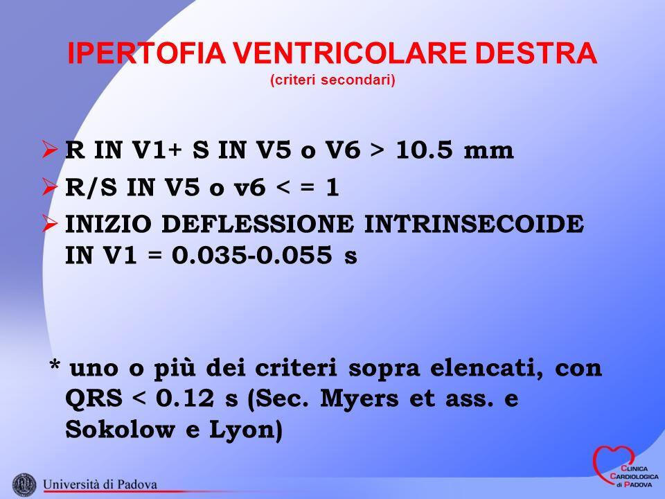 IPERTOFIA VENTRICOLARE DESTRA (criteri secondari) R IN V1+ S IN V5 o V6 > 10.5 mm R/S IN V5 o v6 < = 1 INIZIO DEFLESSIONE INTRINSECOIDE IN V1 = 0.035-