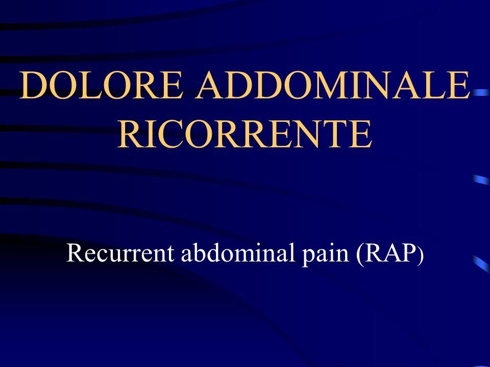 DOLORE ADDOMINALE RICORRENTE Recurrent abdominal pain (RAP )