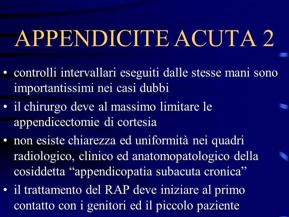 APPENDICITE ACUTA 2 controlli intervallari eseguiti dalle stesse mani sono importantissimi nei casi dubbi il chirurgo deve al massimo limitare le appe