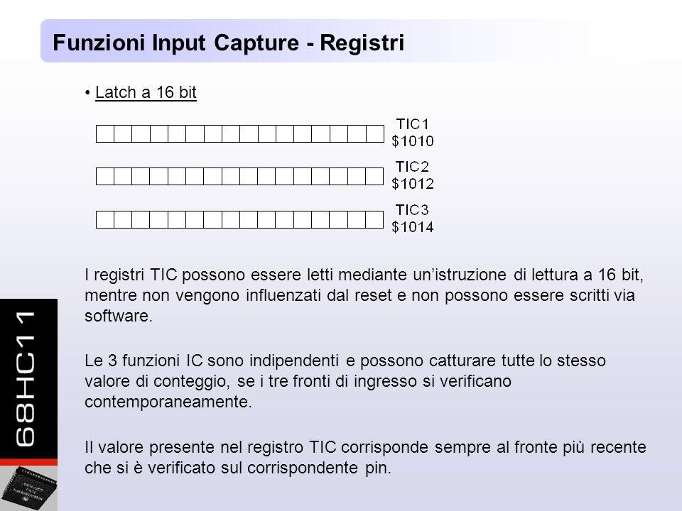 Funzioni Input Capture - Registri Latch a 16 bit I registri TIC possono essere letti mediante unistruzione di lettura a 16 bit, mentre non vengono influenzati dal reset e non possono essere scritti via software.