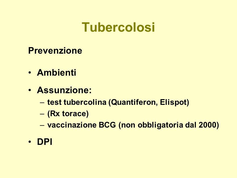 Tubercolosi Prevenzione Ambienti Assunzione: –test tubercolina (Quantiferon, Elispot) –(Rx torace) –vaccinazione BCG (non obbligatoria dal 2000) DPI