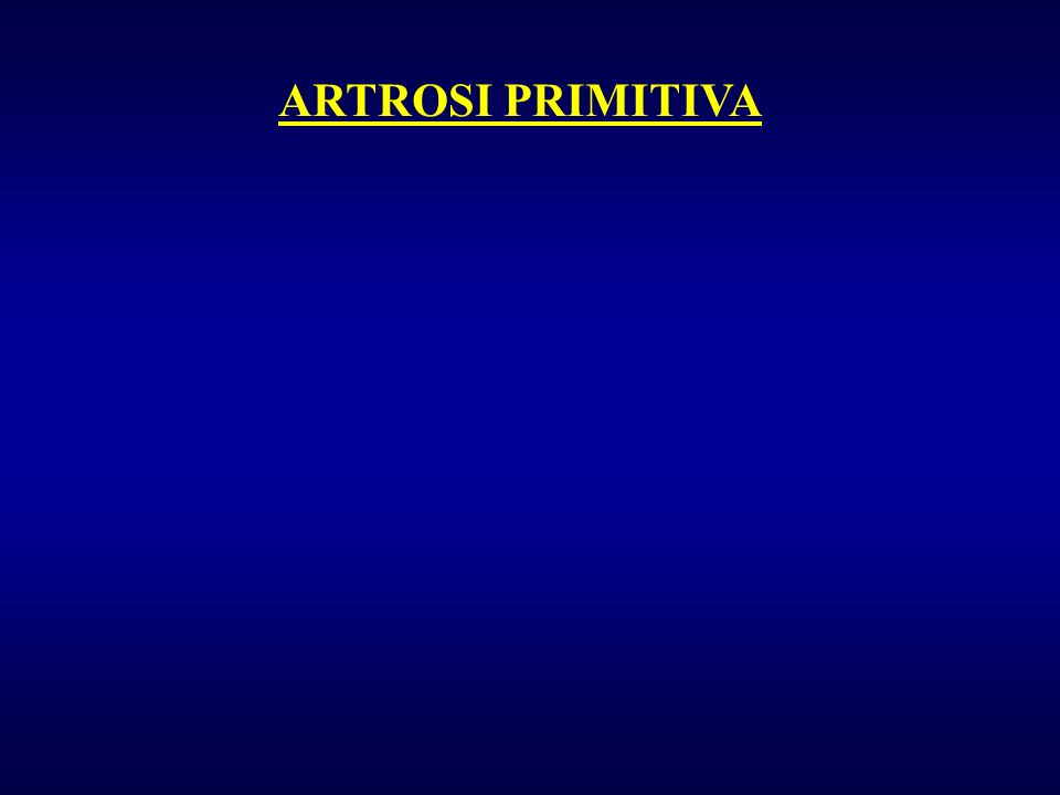 ARTROSI PRIMITIVA