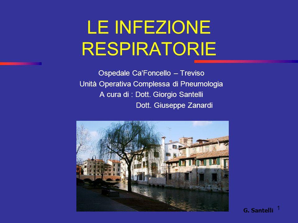1 LE INFEZIONE RESPIRATORIE Ospedale CaFoncello – Treviso Unità Operativa Complessa di Pneumologia A cura di : Dott. Giorgio Santelli Dott. Giuseppe Z