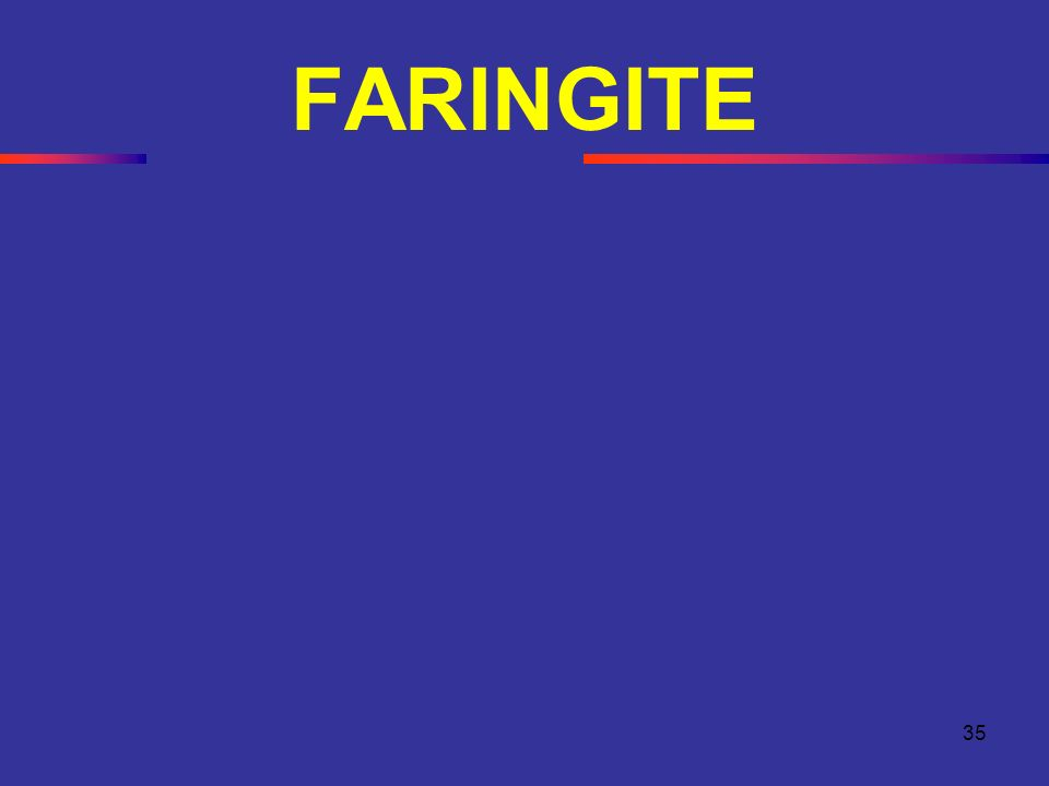 35 FARINGITE