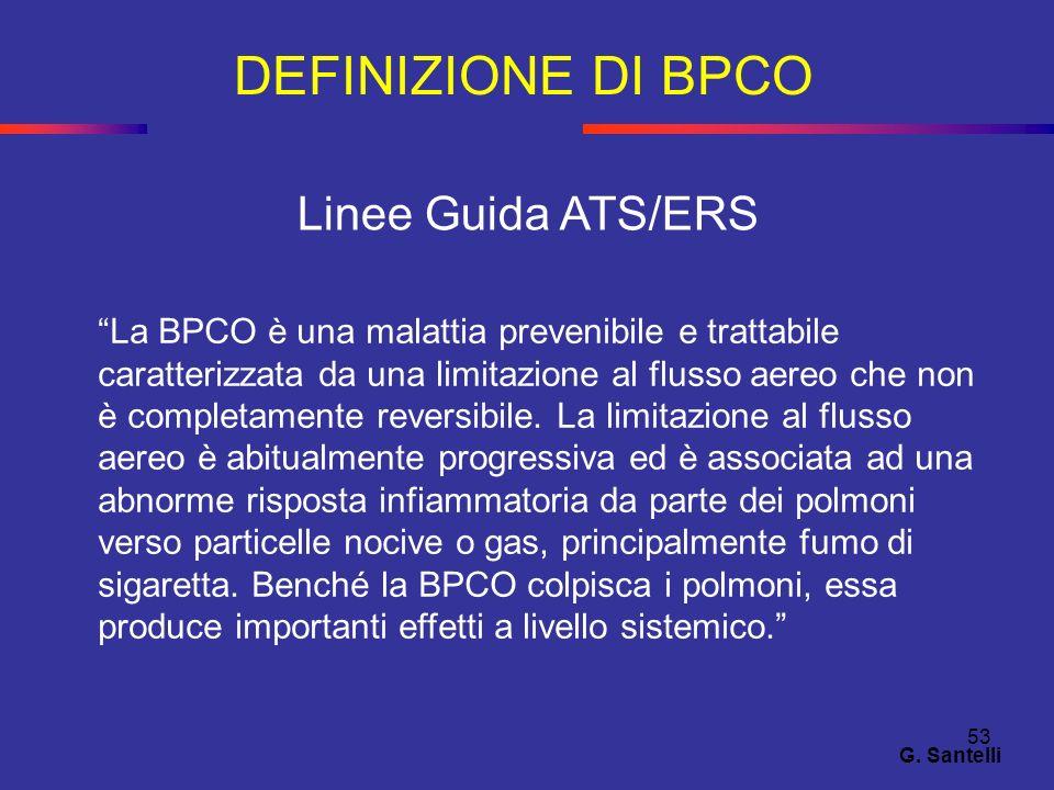 53 DEFINIZIONE DI BPCO G. Santelli Linee Guida ATS/ERS La BPCO è una malattia prevenibile e trattabile caratterizzata da una limitazione al flusso aer