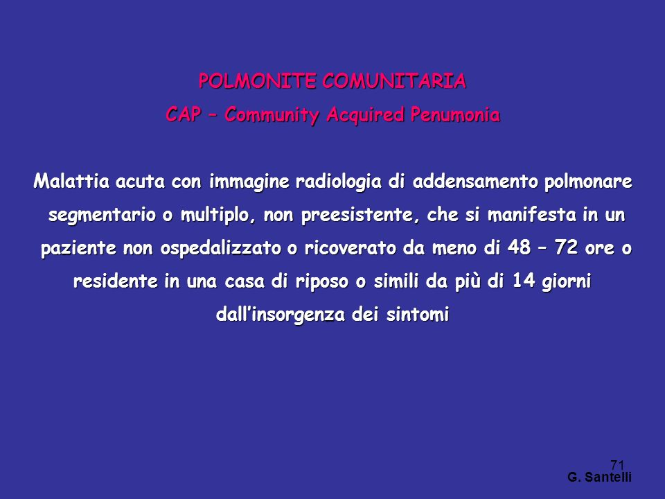71 POLMONITE COMUNITARIA CAP – Community Acquired Penumonia Malattia acuta con immagine radiologia di addensamento polmonare segmentario o multiplo, n