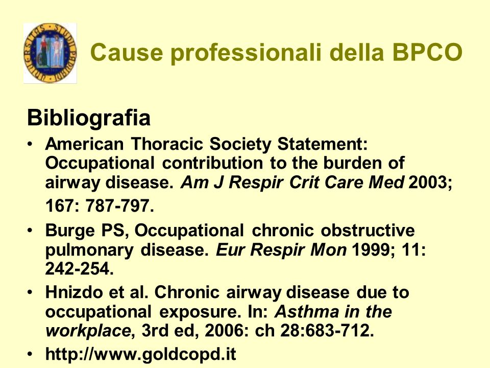 Cause professionali della BPCO Bibliografia American Thoracic Society Statement: Occupational contribution to the burden of airway disease. Am J Respi