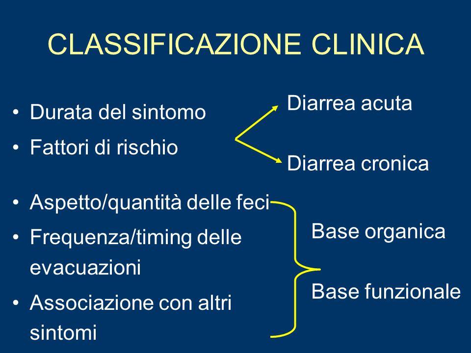 CLASSIFICAZIONE CLINICA Diarrea acuta Diarrea cronica Durata del sintomo Fattori di rischio Aspetto/quantità delle feci Frequenza/timing delle evacuaz