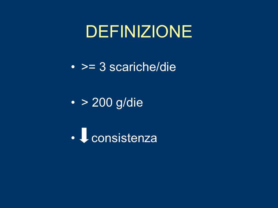 DEFINIZIONE >= 3 scariche/die > 200 g/die consistenza